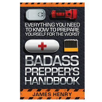 The Badass Prepper's Handbook - Everything you need to know to prepare yourself for the worst