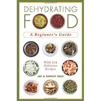 Dehydrating Food - A Beginners Guide with 164 Delicious Recipes