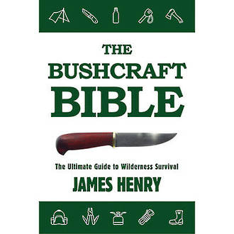 THE BUSHCRAFT BIBLE The Ultimate Guide to Wilderness Survival by James Henry ISBN 978-1-63450-367-9