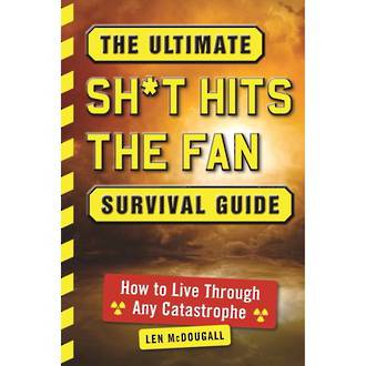 The Ultimate Shit Hits the Fan Survival Guide by Len McDougall ISBN 978-1-5107-1286-7