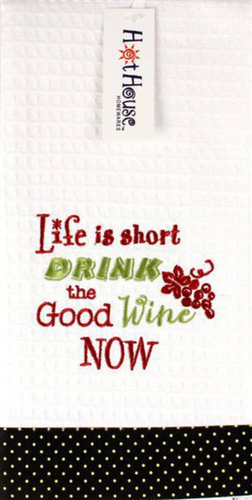 "Novelty ""Life is short. Drink the good wine now "" tea towel Code:T/T-GF/DRI/WHI"