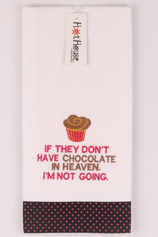 "Novelty ""If they don't have chocolate in heaven I'm not going "" tea towel Code:T/T-GF/CHO/HEA"