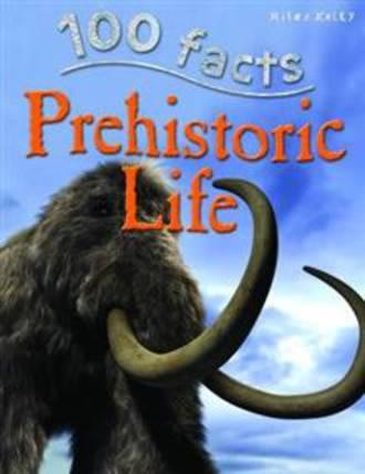 100 Facts Prehistoric Life