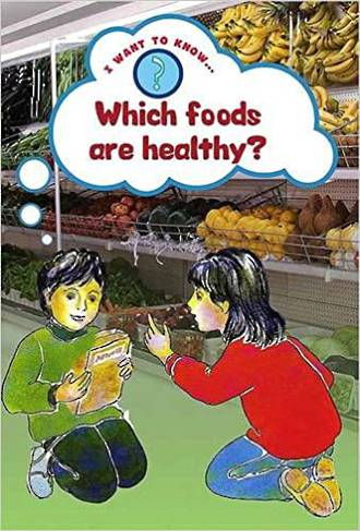 I want to know - Which foods are healthy by Paul Humphrey