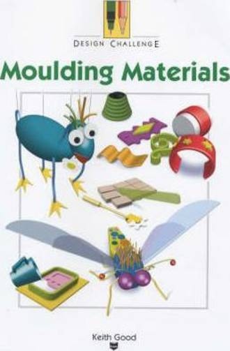 Design Challenge - Moulding Materials by Keith Good