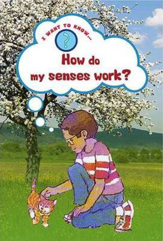 I want to know - How do my senses work? by Mike Jackson