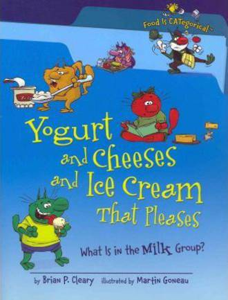 Yoghurt And Cheeses and Ice Cream That Pleases by Brian P. Cleary