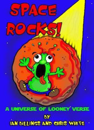 Space Rocks a universe of looney verse by Ian Billings and Chris White