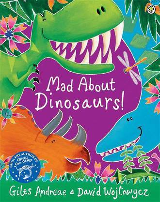 Mad About Dinosaurs by Giles Andreae