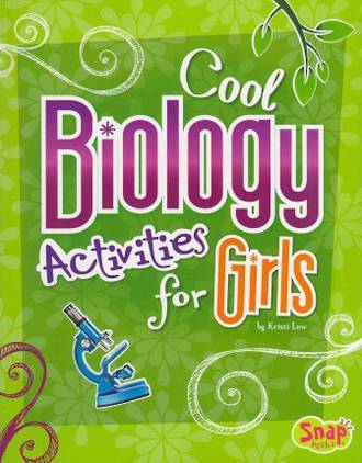 Cool biology activities for girls by Kristi Lew