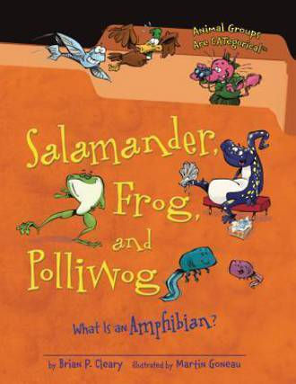 Salamander, frog, and polliwog by Brian P. Cleary