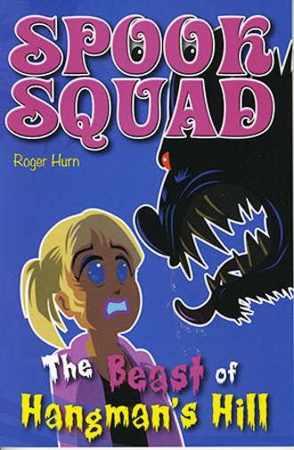 Spook Squad - The beast of hangman's hill by Roger Hurn