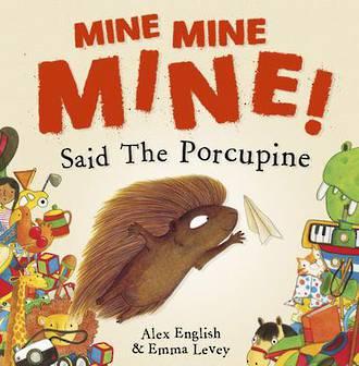 Mine Mine Mine said the porcupine by Alex English & Emma Levey