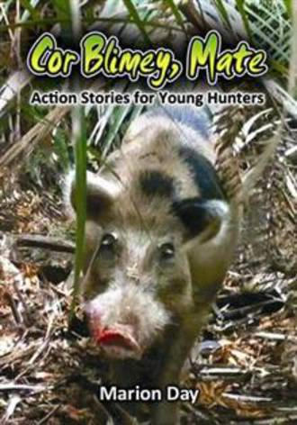 Cor Blimey, Mate: Action Stories for Young Hunters