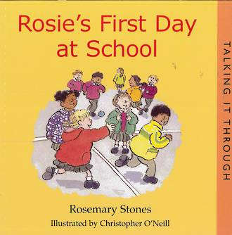Talking it through - Rosie's first day at school by Rosemary Stones
