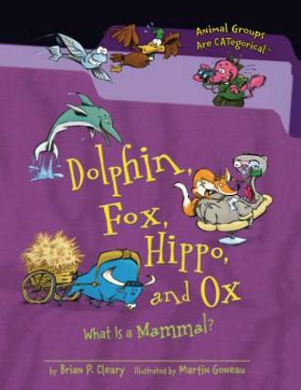 Dolphin, fox, hippo and ox What is a mammal?  by Brian P. Cleary.