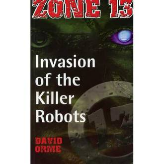 Zone 13 - The invasion of the killer robots by David Orme