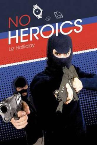 No Heroics by Liz Holliday