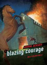 Animal Rescues - Blazing Courage by Kelly Milner Halls