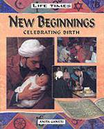 Life times - New beginnings celebrating birth by Anita Ganeri