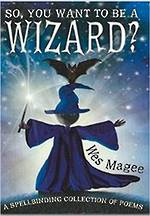 So, you want to be a Wizard? by Wes Magee