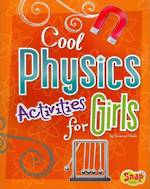 Cool Physics Activites For Girls by Suzanne Slade