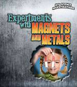 Experiments with magnets and metals by Christine Taylor-Butler