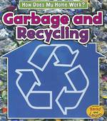 How Does My Home Work? Garbage and Recycling by Chris Oxlade
