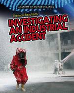 Anatomy of an investigation - Investigating an industrial accident by Richard Spilsbury