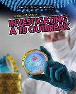 Anatomy of investigation - Investigating a TB outbreak by Richard Spilsbury