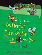 Butterfly, Flea, Beetle, and Bee What is an insect? by Brian P. Cleary