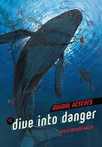 Animal Rescues - Dive into danger by Kelly Milner Halls