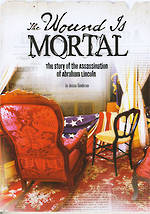 The wound is mortal - The story of the assassination of Abraham Lincoln