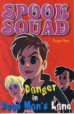 Spook Squad Danger in Dead Man's lane, By Roger Hurn