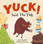 Yuck Said The Yak by Alex English & Emma Levey