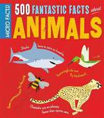 Micro Facts! 500 Fantastic Facts About Animals
