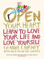 Open Your Heart Learn to Love Your Life and Love Yourself