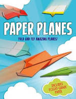 Paper Planes Fold and Fly Amazing Planes!