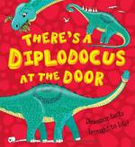 There's a Diplodocus at the Door  Dinosaur facts brought to life