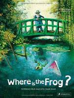 Where is the Frog? A Children's Book Inspired by Claude Monet (Hardback)